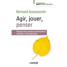 Agir, jouer, penser : Etayage de la pratique psychomotrice éducative et thérapeutique (Carrefour des psychothérapies) (French Edition)