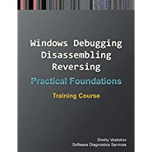 Practical Foundations of Windows Debugging, Disassembling, Reversing: Training Course