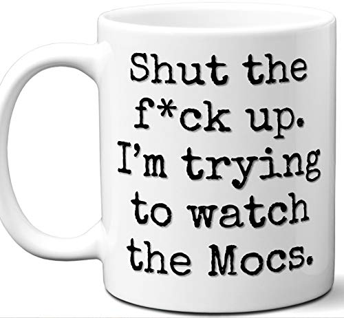 Mocs Gifts For Men Women. Shut Up I'm Trying To Watch. Cool Unique Funny Gift Idea Mocs Coffee Mug For Fans Sports Lovers. Football Hockey Birthday Father's Day Christmas.