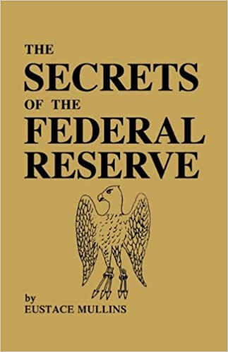 The Secrets of the Federal Reserve: Eustace Mullins: 9780979917653: Amazon.com: Books