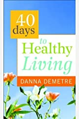 40 Days to Healthy Living by Danna Demetre (2012-03-01) Paperback