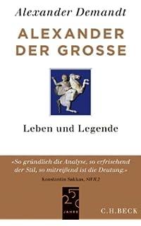 alexander der groe leben und legende - Alexander Der Groe Lebenslauf
