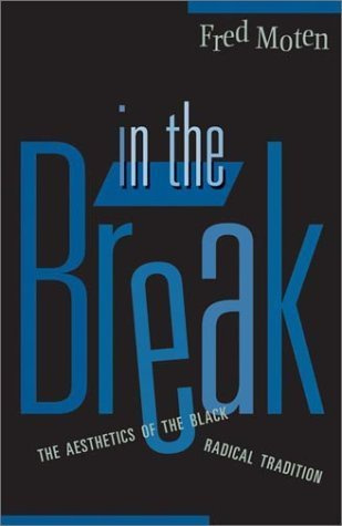 In The Break: The Aesthetics Of The Black Radical Tradition by Fred Moten (2003-04-09)