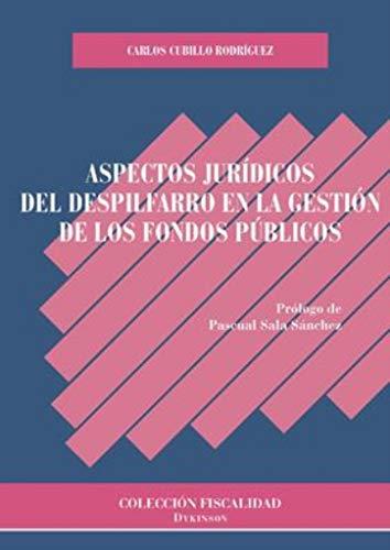 Aspectos jurídicos del despilfarro en la gestión de los fondos públicos por Cubillo Rodríguez, Carlos