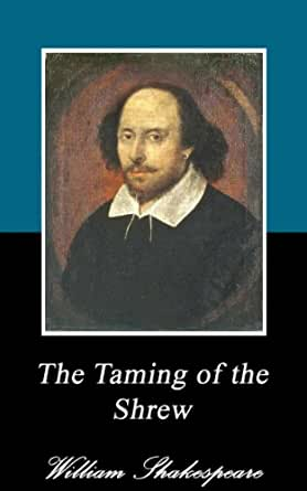 a review of william shakespeares famous comedies the taming of the shrew Buy the taming of the shrew (wordsworth classics) new edition by william   the shrew is one of the most famous and controversial of shakespeare's  comedies  i really cannot be bothered to write reviews for every book i buy just  to keep.