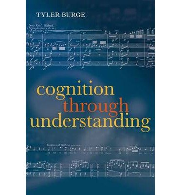 By Tyler Burge Cognition Through Understanding: Self-Knowledge, Interlocution, Reasoning, Reflection: Philosophical [Paperback] pdf epub