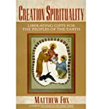 Creation Spirituality, Matthew Fox, 0060629169