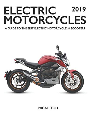 Electric Motorcycles 2019: A Guide to the Best Electric Motorcycles and Scooters by Toll Publishing