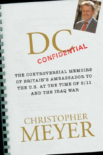 DC Confidential: The Controversial Memoirs of Britain's Ambassador to the U.S. at the Time of 9/11 and the Iraq War