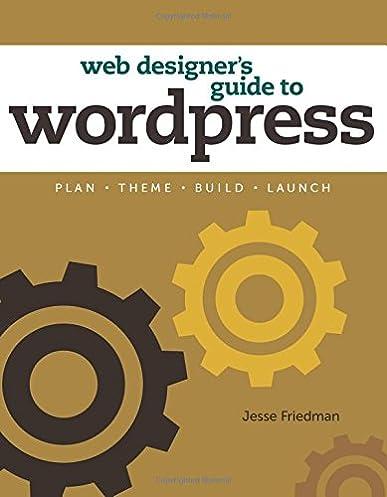 web designer s guide to wordpress plan theme build launch rh amazon com web designer's guide to wordpress jesse friedman pdf web designer's guide to wordpress jesse friedman pdf