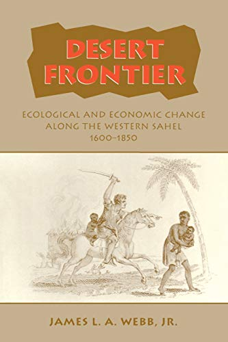 Desert Frontier: Ecological and Economic Change Along the Western Sahel, 1600-1850