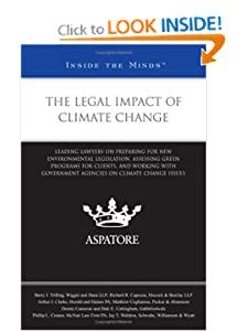 The Legal Impact of Climate Change: Leading Lawyers on Preparing for New Environmental Legislation, Assessing Green Programs for Clients, and Working ... on Climate Change Issues (Inside the Minds) Aspatore Books Staff