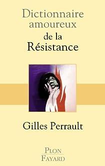 Dictionnaire amoureux de la Résistance par Perrault