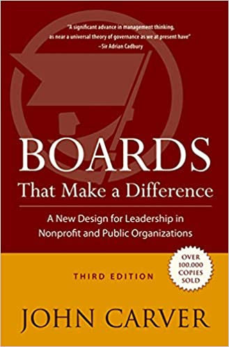 Boards That Make A Difference A New Design For Leadership In Nonprofit And Public Organizations Carver John 9780787976163 Amazon Com Books