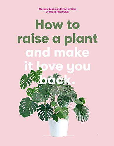 (How to Raise a Plant: and Make It Love You Back)