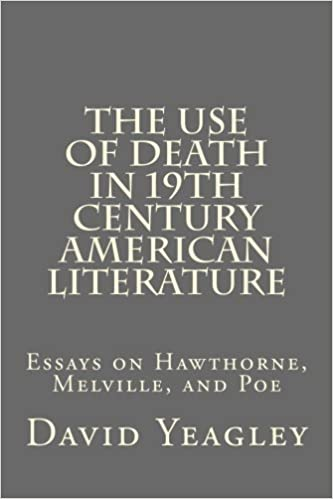 Examples Of Thesis Essays The Use Of Death In Th Century American Literature Essays On Hawthorne  Melville And Poe Dr David A Yeagley  Amazoncom Books Thesis Statement Descriptive Essay also Help Writing Essay Paper The Use Of Death In Th Century American Literature Essays On  Essay On Health Care