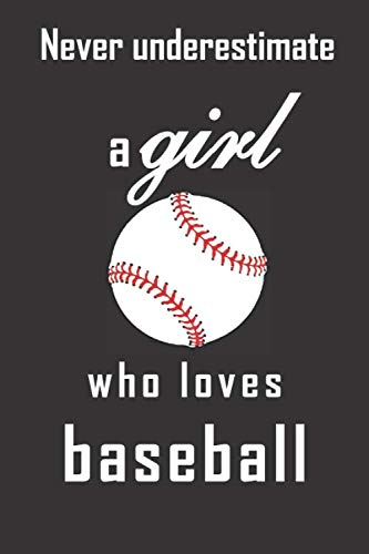Never underestimate a girl who loves baseball: Baseball gift for the girl with the bat, glove and ball in your life. Paperback notebook journal with blank lined pages.
