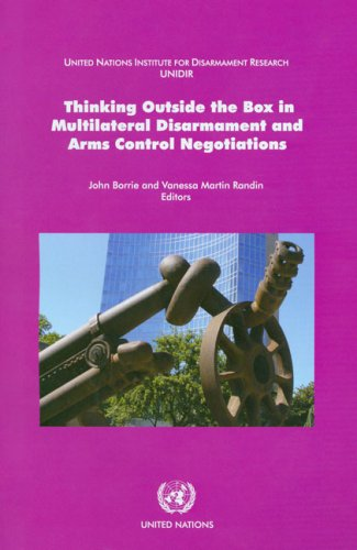 Thinking Outside the Box in Multilateral Disarmament and Arms Control Negotiations (Multilateral Arms Control)