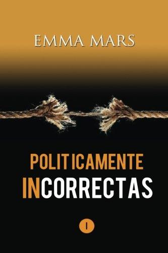 Politicamente Incorrectas (Volume 1) (Spanish Edition) [Emma Mars] (Tapa Blanda)