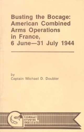Busting the Bocage: American Combined Arms Operation in France, 6 June -- 31 July1944