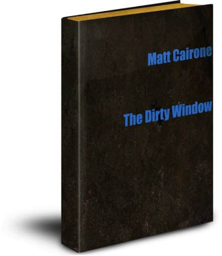 Dirty Windows - The Dirty Window: A Short Story
