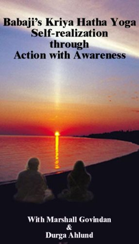 Babaji's Kriya Hatha Yoga Self-realization through Action with Awareness