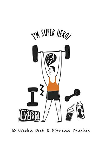 I'm Super Hero: 10 Weeks Diet & Fitness Tracker : Become the Best Version of Yourself, Meal and Activity Tracker, Your Eating and Exercise for Optimal Weight Loss, For Men