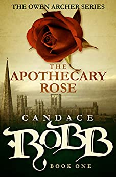 The Apothecary Rose (The Owen Archer Series Book 1) by [Robb, Candace]