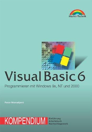 Visual Basic 6 - Kompendium Programmieren mit Windows 9x, NT und 2000 (Kompendium/Handbuch)