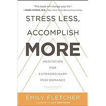 Stress Less, Accomplish More: Meditation for Extraordinary Performance
