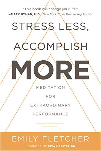 Stress Less, Accomplish More: Meditation for Extraordinary Performance (Performance Management Processes Best Practices)