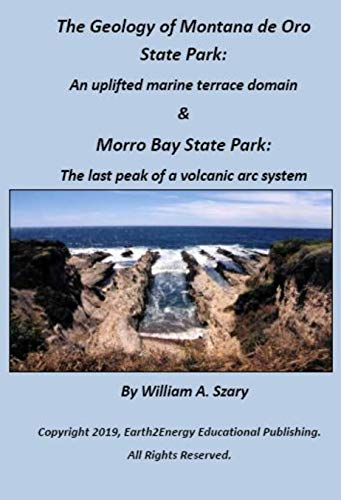 The Geology of Montana de Oro State Park: An uplifted marine terrace domain & Morro Bay State Park: The last peak of a volcanic arc system