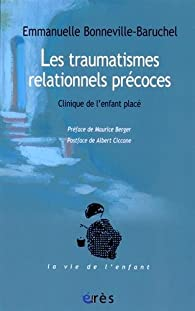 Les traumatismes relationnels précoces : Clinique de l'enfant placé par Emmanuelle Bonneville-Baruchel