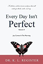 Every Day Isn't Perfect, Volume II: Joy Comes In The Morning (Volume 2)