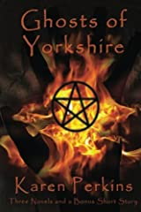 Ghosts of Yorkshire: Three Novels Plus A Bonus Short Story: The Haunting of Thores-Cross, Cursed, Knight of Betrayal, Parliament of Rooks (Yorkshire Ghost Stories Boxed Sets) (Volume 1) Paperback