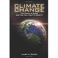 Climate Change: The Earth Is Dying and You Can Help To Save It