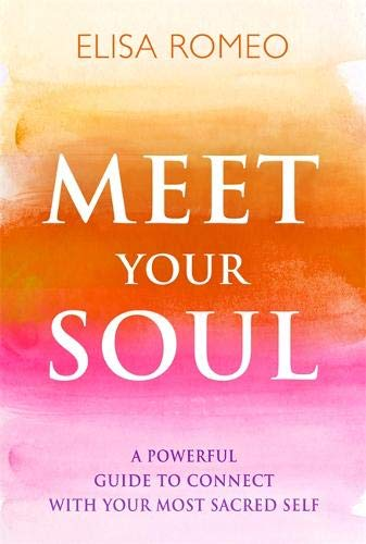 Meet Your Soul: A Powerful Guide to Connect with Your Most Sacred Self from Hay House