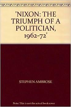 Book Nixon: The Triumph of a Politician, 1962-72