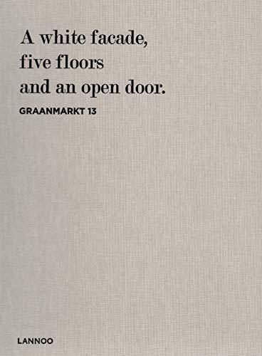 (Graanmarkt 13: A White Facade, 5 Floors and an Open Door )