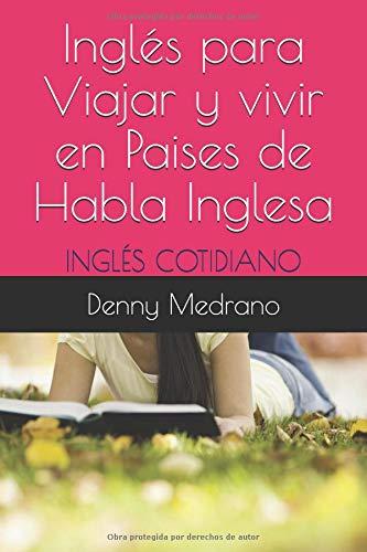 Inglés para Viajar y vivir en Paises de Habla Inglesa: INGLÉS COTIDANO: Amazon.es: Denny Medrano: Libros