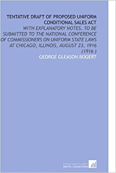 Book Tentative Draft of Proposed Uniform Conditional Sales Act: With Explanatory Notes, to Be Submitted to the National Conference of Commissioners on ... at Chicago, Illinois, August 23, 1916 (1916 )