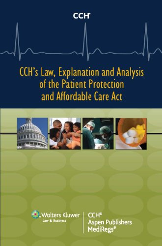 CCH's Law, Explanation and Analysis of the Patient Protection and Affordable Care Act (2 volume Set)