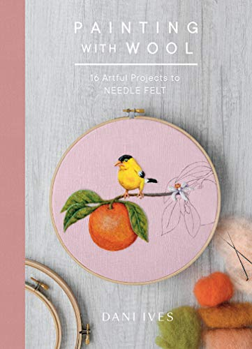 Painting with Wool: Sixteen Artful Projects to Needle -