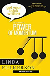 Mastering the Power of Momentum: Use momentum to create success in your writing, your career, and your life (Motivation for Writers Book 1)
