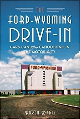 Book [(The Ford-Wyoming Drive-In: Cars, Candy & Canoodling in the Motor City)] [Author: Karen Dybis] published on (August, 2014)