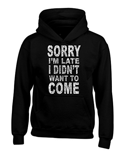 shop4ever-sorry-im-late-i-didnt-want-to-come-hoodies-sayings-sweatshirts-large-black-0