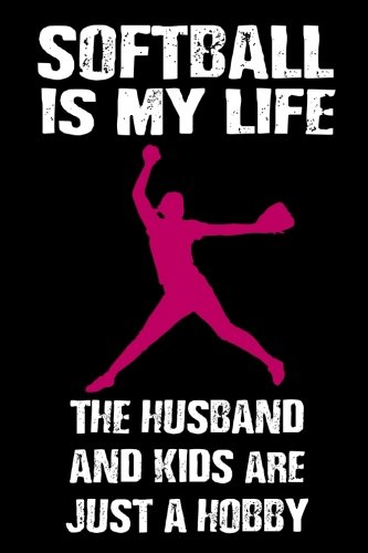 Softball Is My Life The Husband And Kids Are Just A Hobby: Softball Blank Lined Journal Notebook por Dartan Creations