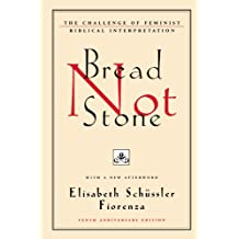 Bread Not Stone: The Challenge of Feminist Biblical Interpretation