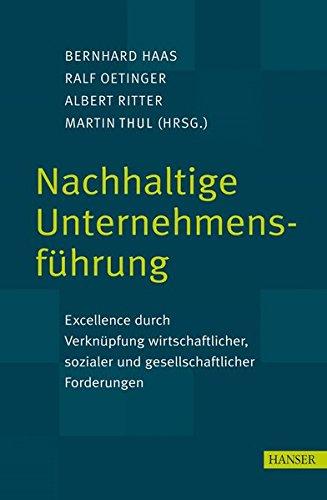 Nachhaltige Unternehmensführung: Excellence durch Verknüpfung wirtschaftlicher, sozialer und gesellschaftlicher Forderungen Gebundenes Buch – 1. März 2007 Bernhard Haas Ralf Oetinger Albert Ritter Martin J. Thul