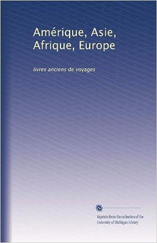Amerique Asie Afrique Europe Livres Anciens De Voyages